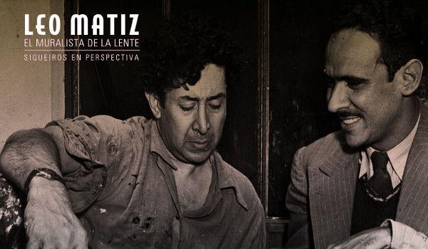 Leo Matiz, el muralista de la lente. Siqueiros en perspectiva