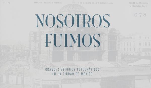 Nosotros Fuimos. Grandes estudios fotográficos en la Ciudad de México